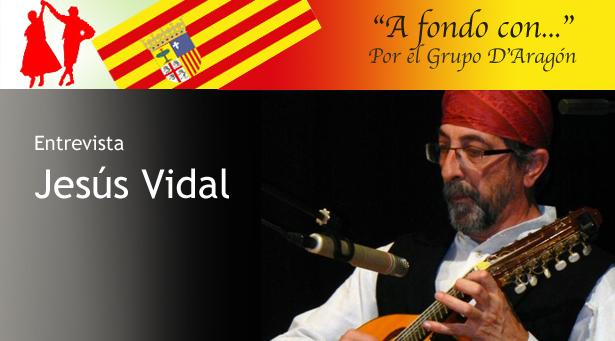 A fondo con... Jesús Vidal, por el grupo D'Aragón