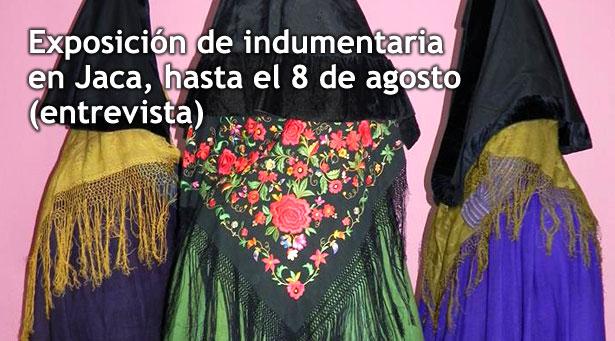 Rotundo éxito de la exposición de indumentaria aragonesa en Jaca, entrevista a los comisarios